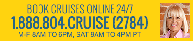 Cruise Experts Available Toll Free: 1.888.804.CRUISE (2784)